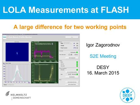 A large difference for two working points LOLA Measurements at FLASH Igor Zagorodnov S2E Meeting DESY 16. March 2015.