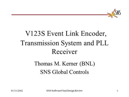 01/11/2002SNS Software Final Design Review1 V123S Event Link Encoder, Transmission System and PLL Receiver Thomas M. Kerner (BNL) SNS Global Controls.