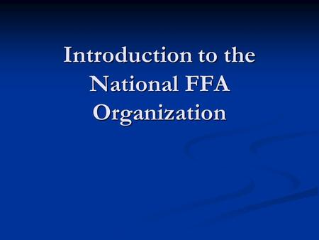 Introduction to the National FFA Organization STUDENT LEARNING OBJECTIVES. 1. Demonstrate and develop an understanding of the FFA – past and present.