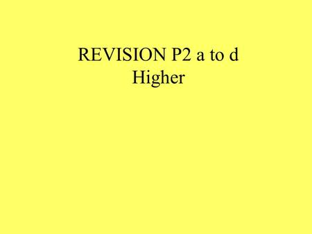 REVISION P2 a to d Higher Give one advantage & one disadvantage of using nuclear fuel.