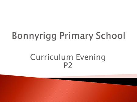 Curriculum Evening P2.  The curriculum that we follow is Curriculum for Excellence  It runs from age 3-18  P2 is year 1 of First Level  8 Curricular.