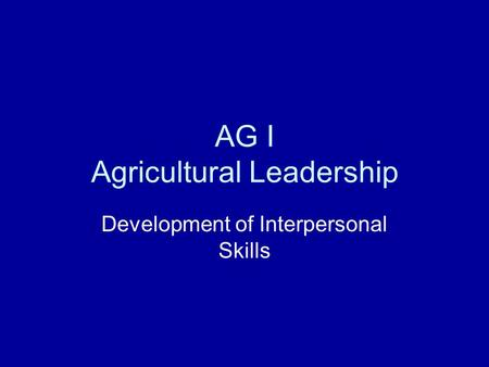 AG I Agricultural Leadership Development of Interpersonal Skills.