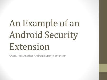 An Example of an Android Security Extension YAASE - Yet Another Android Security Extension.