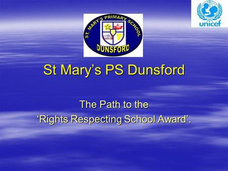 St Mary's PS Dunsford The Path to the 'Rights Respecting School Award'.