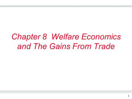 Chapter 8 Welfare Economics and The Gains From Trade