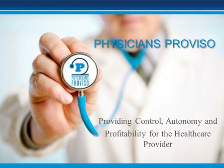 Providing Control, Autonomy and Profitability for the Healthcare Provider PHYSICIANS PROVISO.