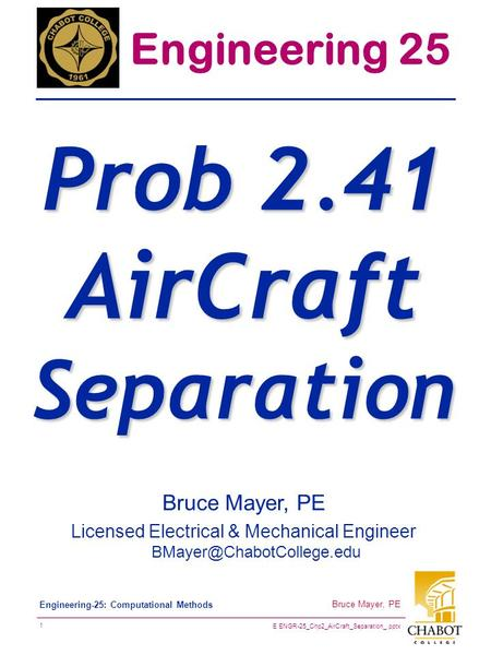 E ENGR-25_Chp2_AirCraft_Separation_.pptx 1 Bruce Mayer, PE Engineering-25: Computational Methods Bruce Mayer, PE Licensed Electrical & Mechanical Engineer.