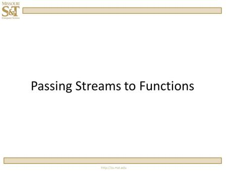 Passing Streams to Functions.  Passing Streams to Functions One Rule: always pass a stream as a reference.
