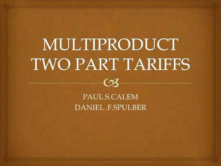 PAUL.S.CALEM DANIEL.F.SPULBER.   This paper examines two part pricing by a multiproduct monopoly and a differentiated oligopoly.  Two part pricing.