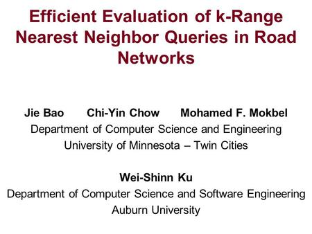Efficient Evaluation of k-Range Nearest Neighbor Queries in Road Networks Jie BaoChi-Yin ChowMohamed F. Mokbel Department of Computer Science and Engineering.