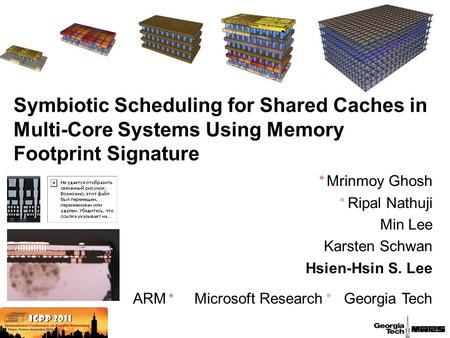 Symbiotic Scheduling for Shared Caches in Multi-Core Systems Using Memory Footprint Signature  Mrinmoy Ghosh  Ripal Nathuji Min Lee Karsten Schwan Hsien-Hsin.