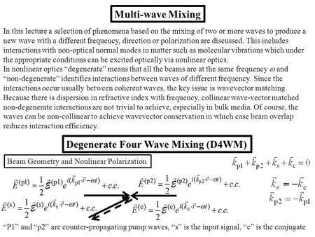 Multi-wave Mixing In this lecture a selection of phenomena based on the mixing of two or more waves to produce a new wave with a different frequency, direction.