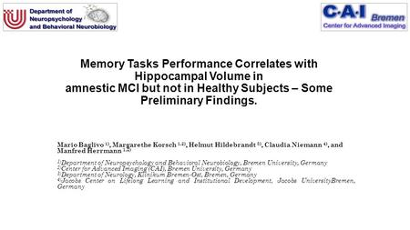 Memory Tasks Performance Correlates with Hippocampal Volume in amnestic MCI but not in Healthy Subjects – Some Preliminary Findings. Mario Baglivo 1),