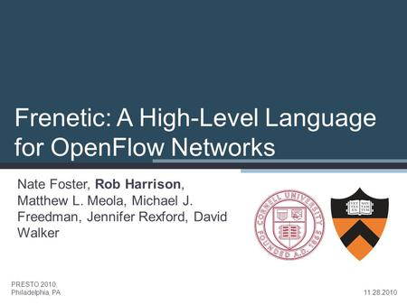 Frenetic: A High-Level Language for OpenFlow Networks Nate Foster, Rob Harrison, Matthew L. Meola, Michael J. Freedman, Jennifer Rexford, David Walker.