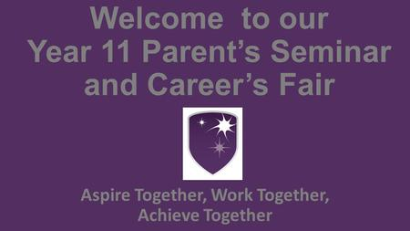 Welcome to our Year 11 Parent's Seminar and Career's Fair