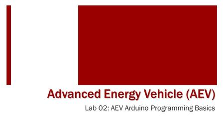 Lab 02: AEV Arduino Programming Basics Advanced Energy Vehicle (AEV)