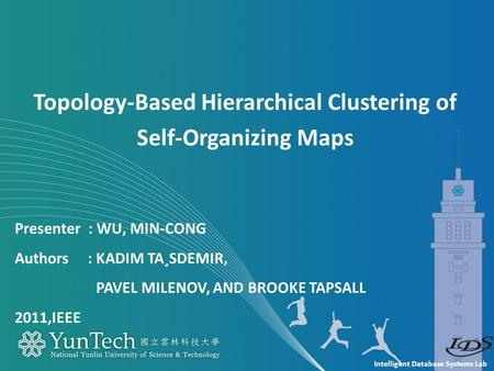 Intelligent Database Systems Lab Presenter : WU, MIN-CONG Authors : KADIM TA¸SDEMIR, PAVEL MILENOV, AND BROOKE TAPSALL 2011,IEEE Topology-Based Hierarchical.