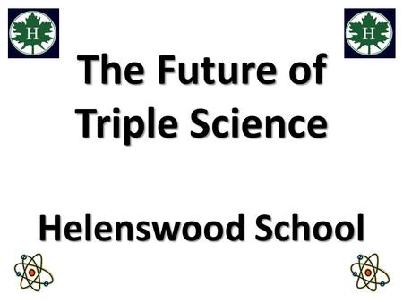 The Future of Triple Science Helenswood School. Outline.