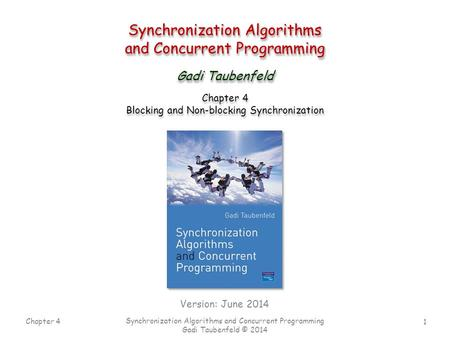 1 Chapter 4 Synchronization Algorithms and Concurrent Programming Gadi Taubenfeld © 2014 Synchronization Algorithms and Concurrent Programming Synchronization.