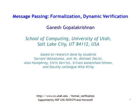 Message Passing: Formalization, Dynamic Verification Ganesh Gopalakrishnan School of Computing, University of Utah, Salt Lake City, UT 84112, USA based.
