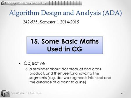 242-535 ADA: 15. Basic Math1 Objective o a reminder about dot product and cross product, and their use for analyzing line segments (e.g. do two segments.