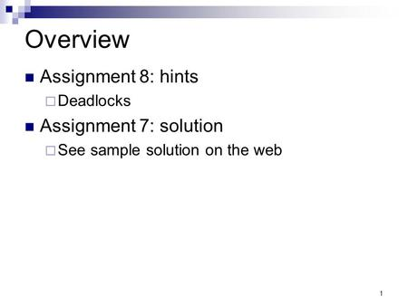 Overview Assignment 8: hints Assignment 7: solution Deadlocks