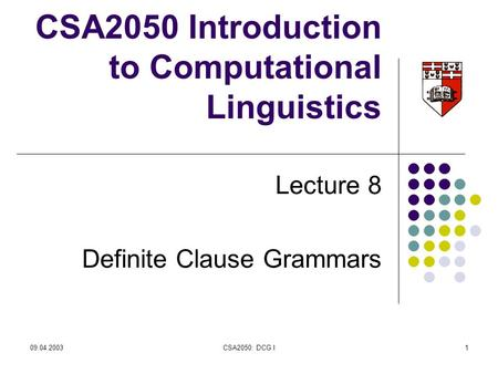 09.04.2003CSA2050: DCG I1 CSA2050 Introduction to Computational Linguistics Lecture 8 Definite Clause Grammars.