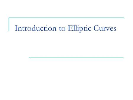 Introduction to Elliptic Curves. What is an Elliptic Curve? An Elliptic Curve is a curve given by an equation E : y 2 = f(x) Where f(x) is a square-free.