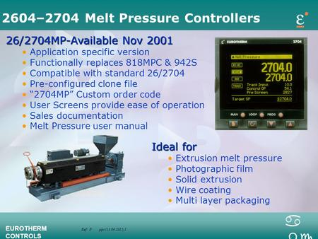 Ref: P.ppt (13/04/2015) 1 EUROTHERM CONTROLS a bc 2604–2704 Melt Pressure Controllers 26/2704MP-Available Nov 2001 Application specific version Functionally.