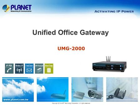 www.planet.com.tw UMG-2000 Unified Office Gateway Copyright © PLANET Technology Corporation. All rights reserved.