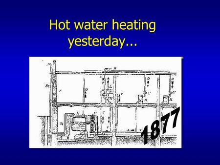 Hot water heating yesterday.... Hot water heating … and today n Principle –Heating system n Heat source n Distribution network n Heat emitter –Heat transfer.