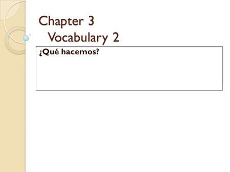 Chapter 3 Vocabulary 2 ¿Qué hacemos?. Slide 1 Discutimos (discutir = to argue) we argued Pelear(se) – to fight (with each other) Me ofendió (he offended.