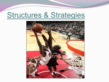 Structures & Strategies. Identification of Strengths and Weaknesses Roles and Relationships The success of any strategy will depend on effective performance.