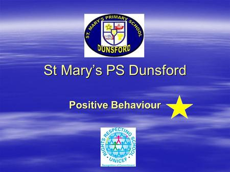St Mary's PS Dunsford Positive Behaviour. St Mary's PS, Dunsford St Mary's PS, Dunsford Be assertive.  Know what you want  Be clear, consistent  Avoid.