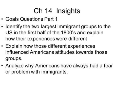 Ch 14 Insights Goals Questions Part 1 Identify the two largest immigrant groups to the US in the first half of the 1800's and explain how their experiences.