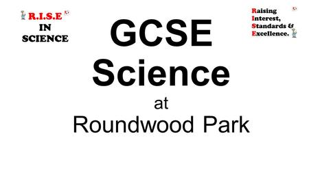 GCSE Science at Roundwood Park. Core and Additional Science Separate Science What are the differences between the Science options?