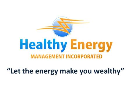 """Let the energy make you wealthy"" SEC REG.NO. CS201222938 DECEMBER 14, 2012."