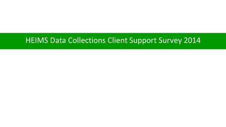HEIMS Data Collections Client Support Survey 2014.