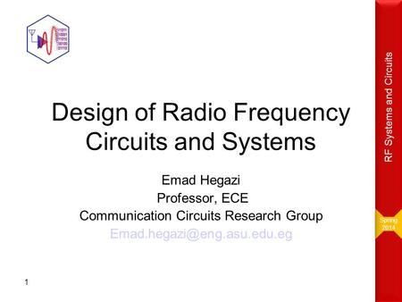 Design of Radio Frequency Circuits and Systems Emad Hegazi Professor, ECE Communication Circuits Research Group 1 Spring 2014.