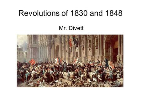 Revolutions of 1830 and 1848 Mr. Divett. French Rebels The Congress of Vienna restored Louis XVIII to the French throne. He issued the Charter of French.