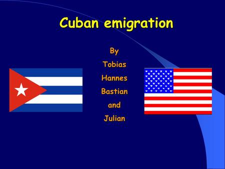 Cuban emigration By Tobias Hannes Bastian and Julian.