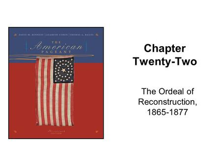 Chapter Twenty-Two The Ordeal of Reconstruction, 1865-1877.