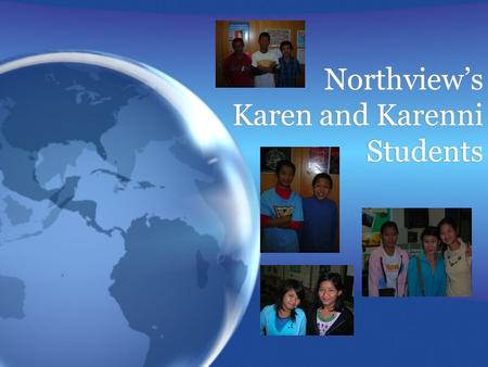 Northview's Karen and Karenni Students. Our Karen/Karenni Students  Our Karen and Karenni students are refugees that come to us from any of 9 refugee.