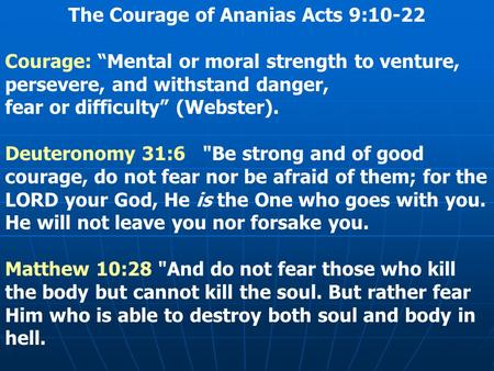 "The Courage of Ananias Acts 9:10-22 Courage: ""Mental or moral strength to venture, persevere, and withstand danger, fear or difficulty"" (Webster). Deuteronomy."