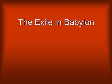 The Exile in Babylon. What is the one thing you think God HATES the most? SIN!