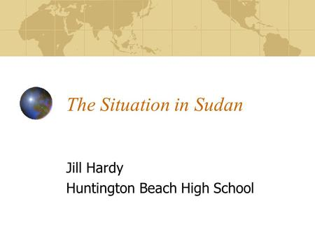 The Situation in Sudan Jill Hardy Huntington Beach High School.