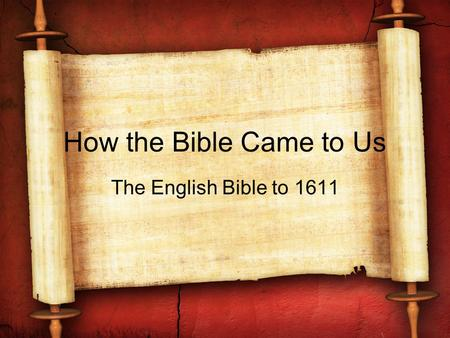 How the Bible Came to Us The English Bible to 1611.