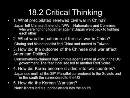 18.2 Critical Thinking 1. What precipitated renewed civil war in China? Japan left China at the end of WWII; Nationalists and Commies who were fighting.