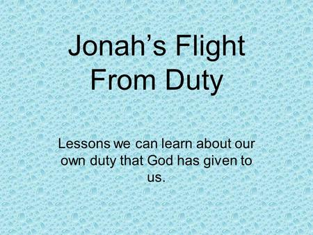 Jonah's Flight From Duty Lessons we can learn about our own duty that God has given to us.
