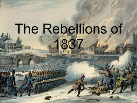 The Rebellions of 1837. Constitution Act of 1791 The Constitution Act of 1791 gave the British colonies a new form of government Each colony had its own.